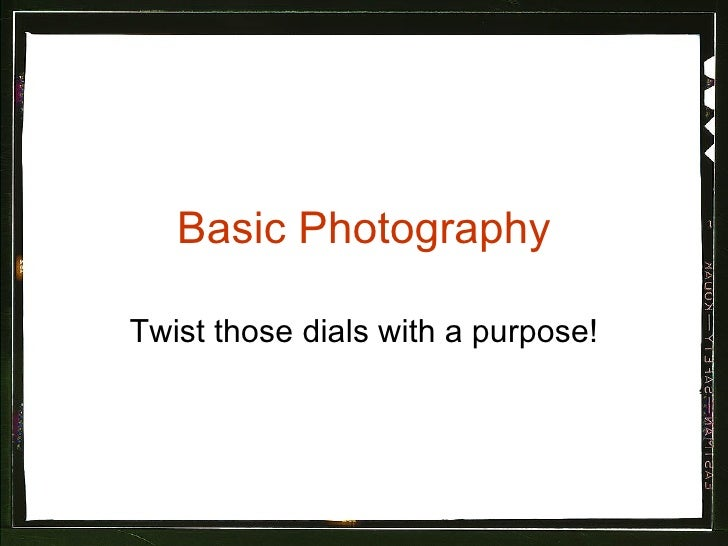 Basic Photography Twist those dials with a purpose!