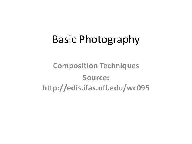 Basic Photography   Composition Techniques            Source:http://edis.ifas.ufl.edu/wc095