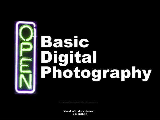 {or how to take better pictures} C:UsersmrichterDropboxPublicvidsbasicintro.avi      You don't take a picture…            ...