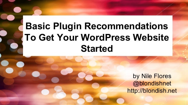 Basic Plugin Recommendations To Get Your WordPress Website Started by Nile Flores @blondishnet http://blondish.net