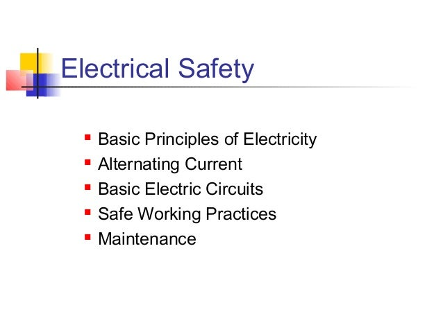 Electrical Safety  Basic Principles of Electricity  Alternating Current  Basic Electric Circuits  Safe Working Practic...