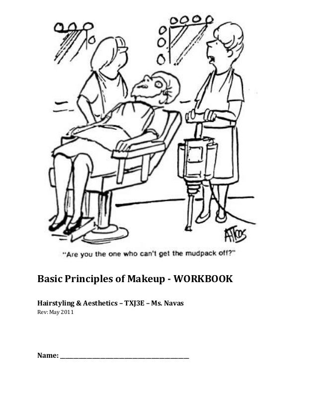 Basic Principles of Makeup - WORKBOOKHairstyling & Aesthetics – TXJ3E – Ms. NavasRev: May 2011Name: ______________________...