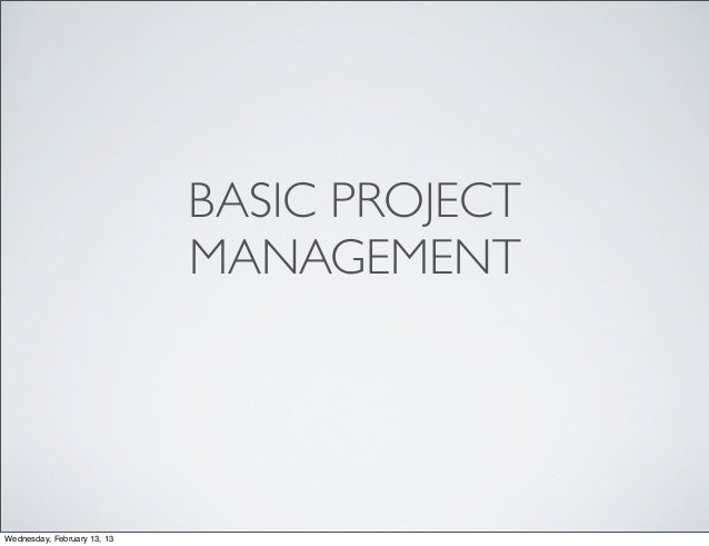 BASIC PROJECT                             MANAGEMENTWednesday, February 13, 13