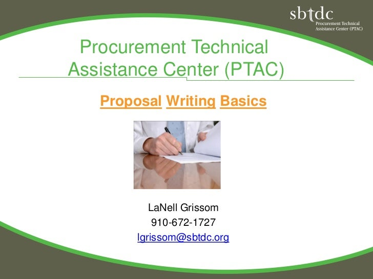 Procurement TechnicalAssistance Center (PTAC)   Proposal Writing Basics           LaNell Grissom            910-672-1727  ...