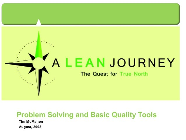 Problem Solving and Basic Quality Tools Tim McMahon August, 2008