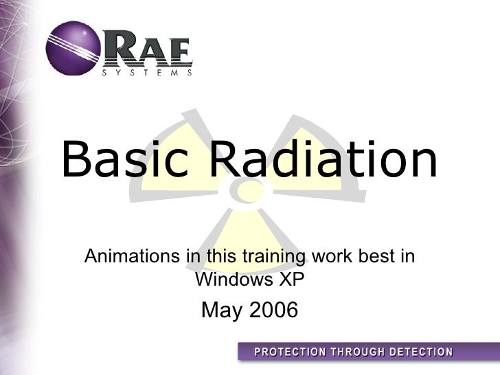 Basic RadiationAnimations in this training work best in            Windows XP              May 2006