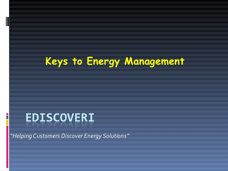 """"""" Helping Customers Discover Energy Solutions"""" Keys to Energy Management"""