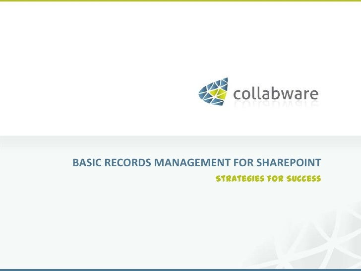 BASIC RECORDS MANAGEMENT FOR SHAREPOINT                      Strategies for Success