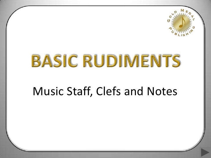 Basic rudiments ppt    music staff, clefs and notes