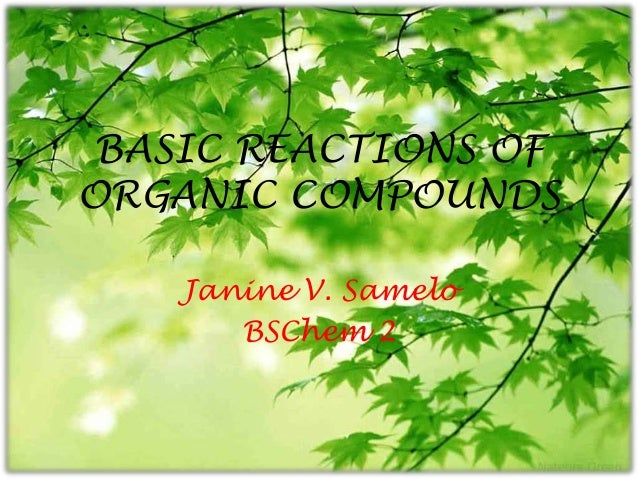 BASIC REACTIONS OF ORGANIC COMPOUNDS Janine V. Samelo BSChem 2