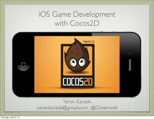 iOS Game Development with Cocos2D Yaron Karasik yaronkarasik@gmail.com @Greenwell Thursday, June 21, 12