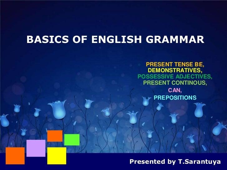 BASICS OF ENGLISH GRAMMAR                 PRESENT TENSE BE,                   DEMONSTRATIVES,                POSSESSIVE A...