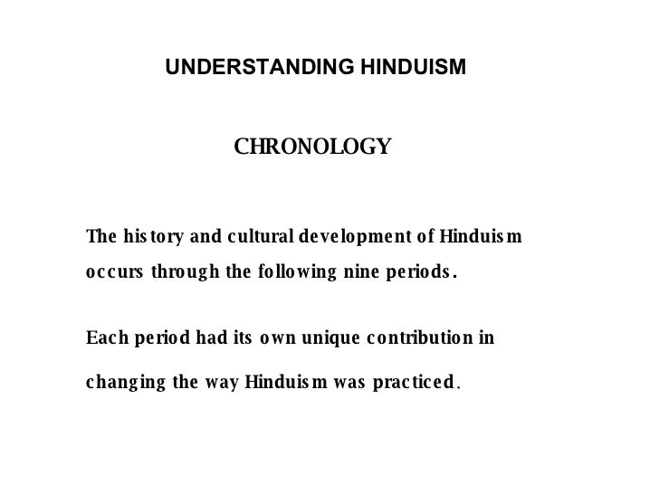 UNDERSTANDING HINDUISM   CHRONOLOGY The history and cultural development of Hinduism occurs through the following nine per...