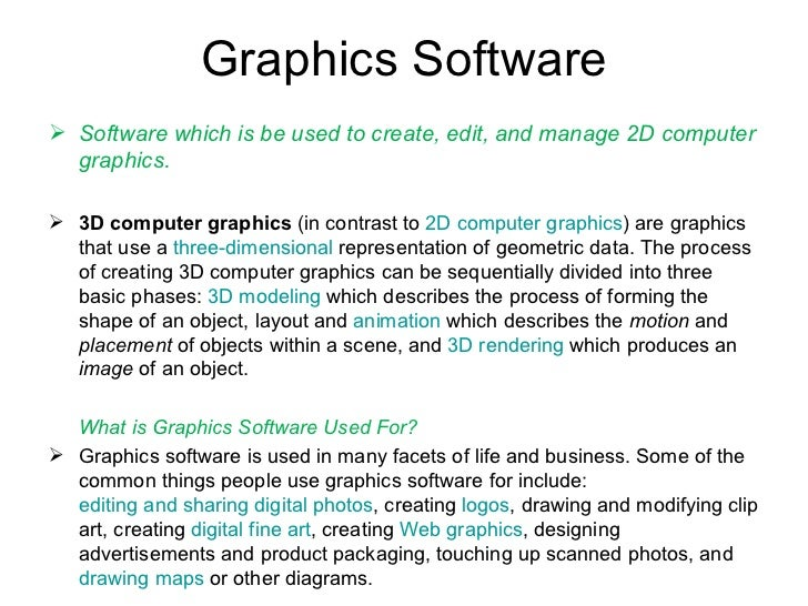 Graphics Software <ul><li>Software which is be used to create, edit, and manage 2D computer graphics. </li></ul><ul><li>3D...