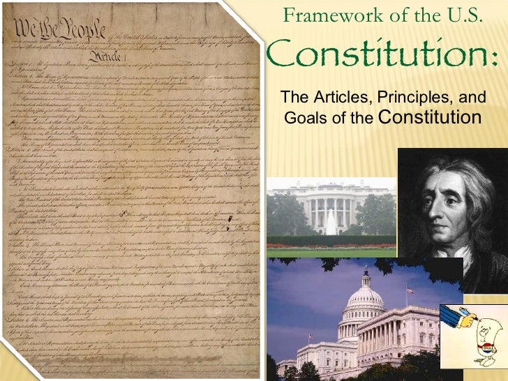 Framework of the U.S.  Constitution: The Articles, Principles, and Goals of the  Constitution