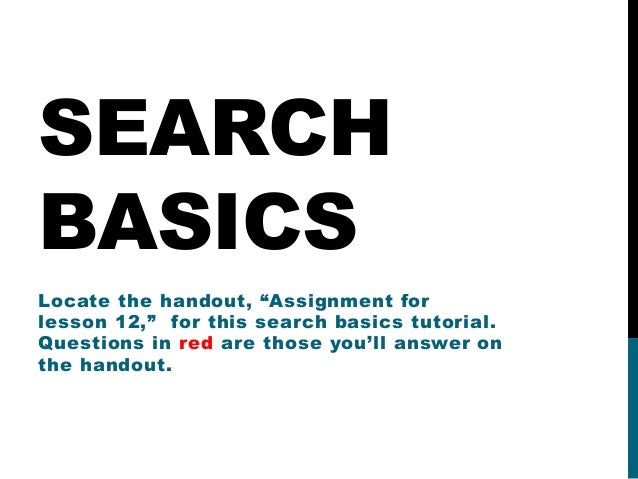 """SEARCH BASICS Locate the handout, """"Assignment for lesson 12,"""" for this search basics tutorial. Questions in red are those ..."""