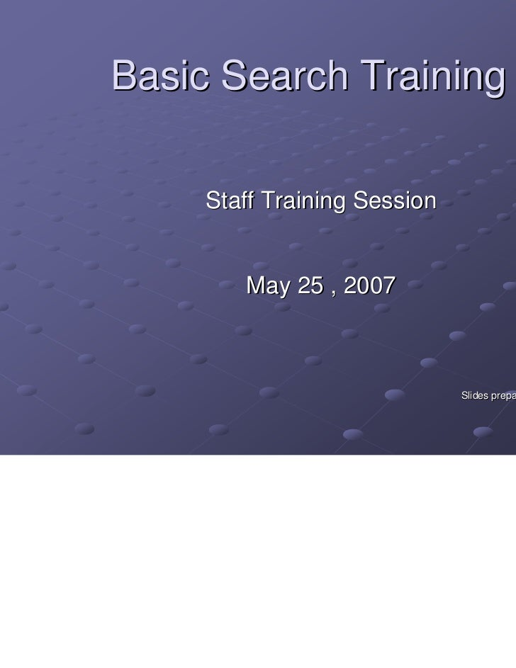 Basic Search Training <ul><ul><li>Staff Training Session </li></ul></ul><ul><ul><li>By </li></ul></ul><ul><ul><li>Michelle...