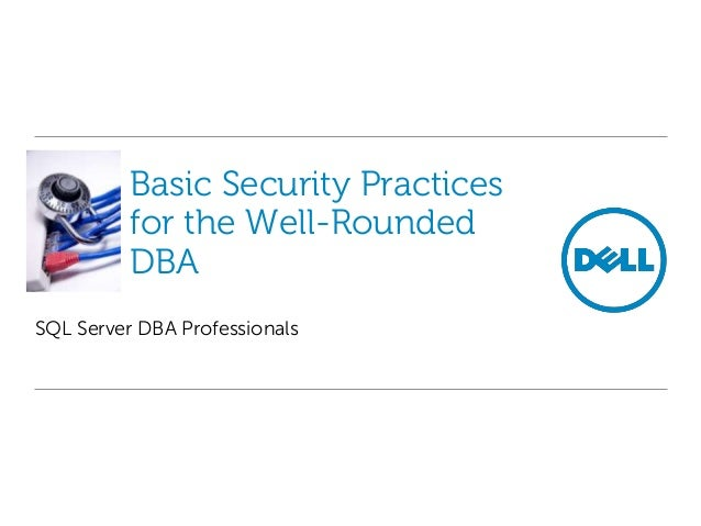Basic Security Practices for the Well-Rounded DBA SQL Server DBA Professionals