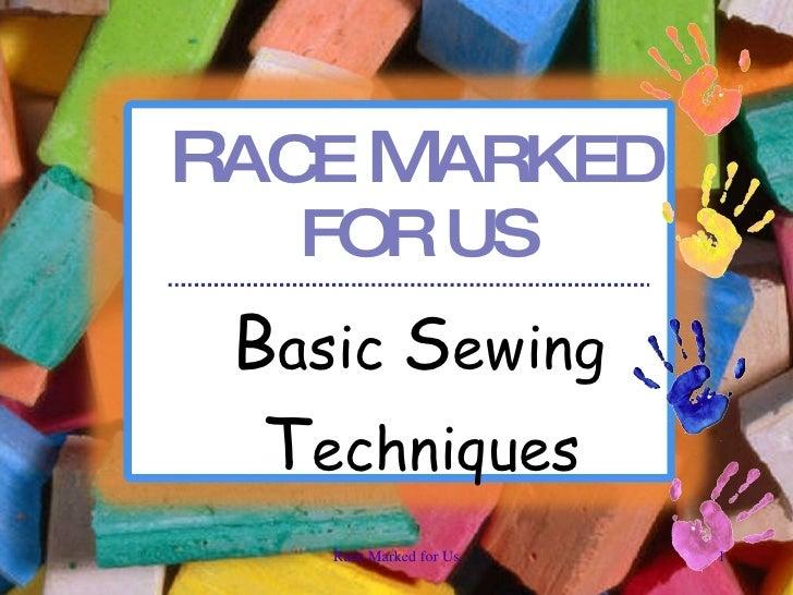 R ACE  M ARKED FOR US <ul><li>B asic  S ewing  T echniques </li></ul>Race Marked for Us