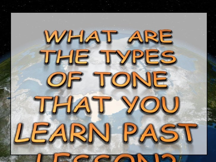 WHAT ARE THE TYPES OF TONE THAT YOU LEARN PAST LESSON?<br />