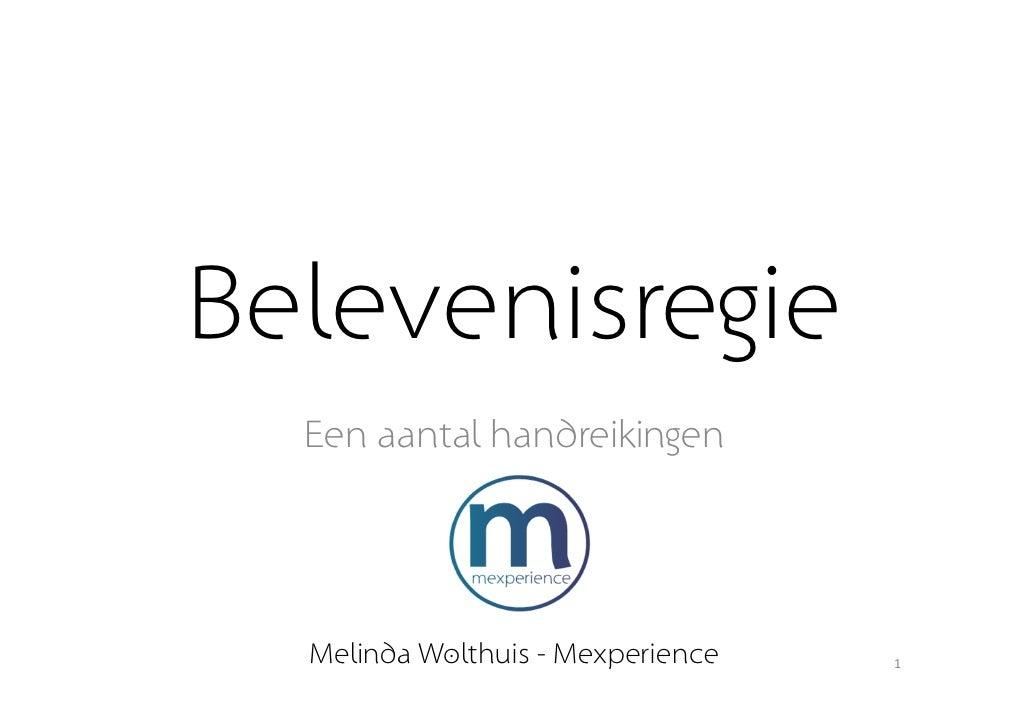Belevenisregie  Een aantal handreikingen  Melinda Wolthuis - Mexperience   1