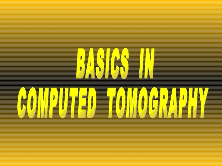 BASICS  IN  COMPUTED  TOMOGRAPHY
