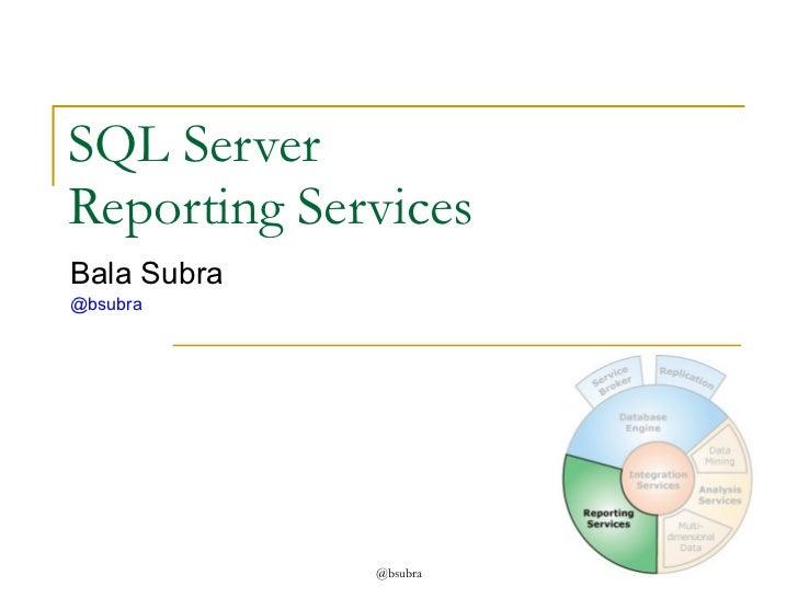 SQL Server  Reporting Services Bala Subra @bsubra @bsubra