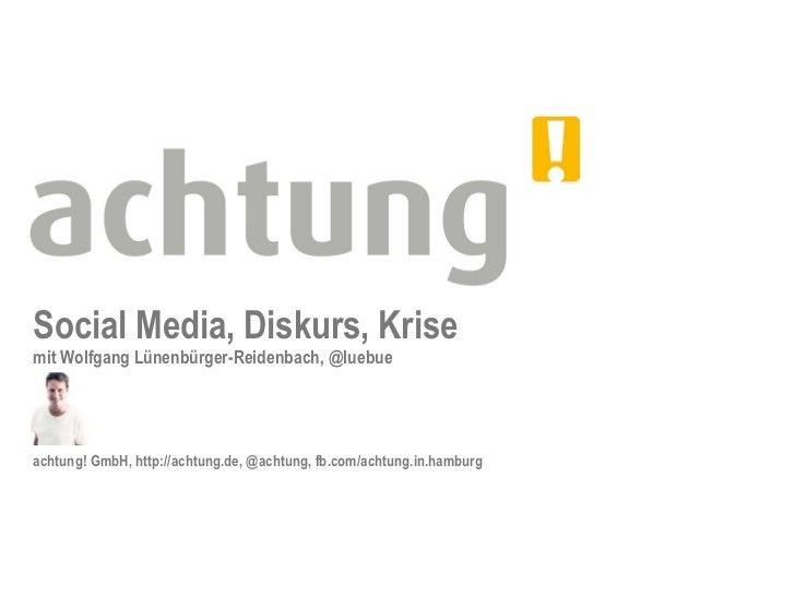 Social Media, Diskurs, Krisemit Wolfgang Lünenbürger-Reidenbach, @luebueachtung! GmbH, http://achtung.de, @achtung, fb.com...