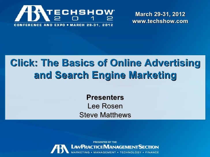 March 29-31, 2012                                    www.techshow.comClick: The Basics of Online Advertising     and Searc...