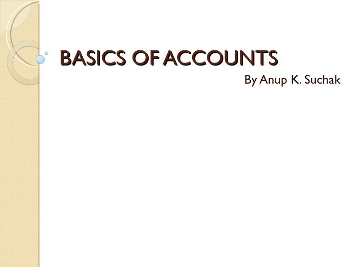BASICS OF ACCOUNTS By Anup K. Suchak