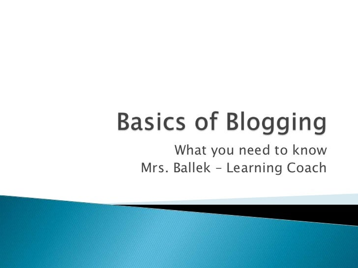 What you need to knowMrs. Ballek – Learning Coach