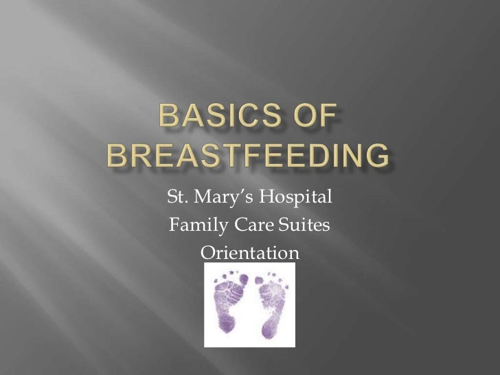Basics of Breastfeeding<br />St. Mary's Hospital<br />Family Care Suites<br />Orientation<br />