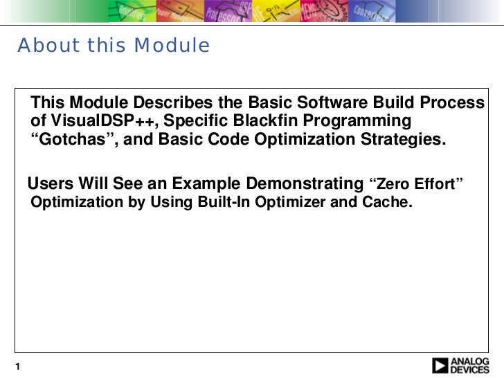 About this Module    This Module Describes the Basic Software Build Process    of VisualDSP++, Specific Blackfin Programmi...