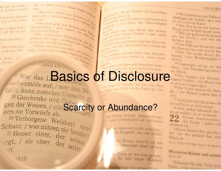 Basics of Disclosure  Scarcity or Abundance?