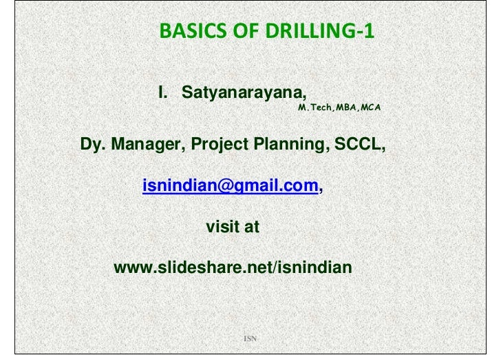 BASICS OF DRILLING-1         I. Satyanarayana,                         M.Tech,MBA,MCADy. Manager, Project Planning, SCCL, ...