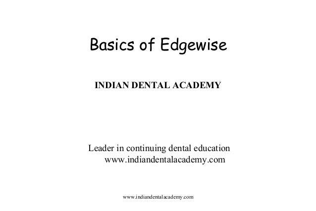 Basics of Edgewise INDIAN DENTAL ACADEMY  Leader in continuing dental education www.indiandentalacademy.com  www.indianden...