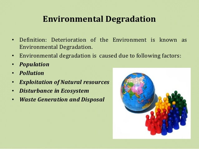 essay on causes of environmental degradation Environmental degradation is the disintegration of the earth or deterioration of the environment through consumption of assets, for example, air, water and soil the destruction of environments and the eradication of wildlife it is characterized as any change or aggravation to nature's turf seen .