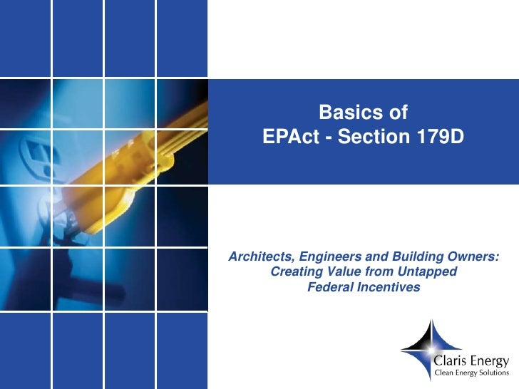 Basics of     EPAct - Section 179DArchitects, Engineers and Building Owners:       Creating Value from Untapped           ...