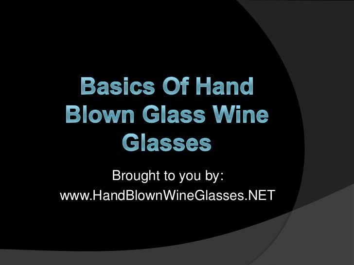 Basics of Hand Blown Glass Wine Glasses