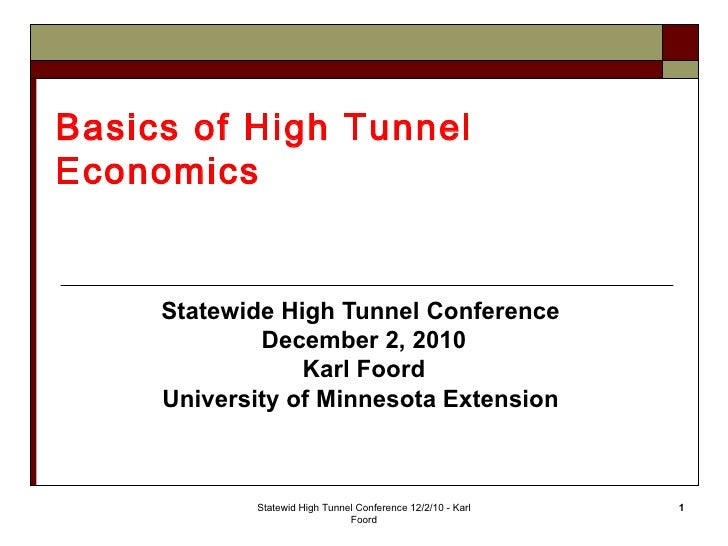 Basics of High TunnelEconomics     Statewide High Tunnel Conference             December 2, 2010                 Karl Foor...