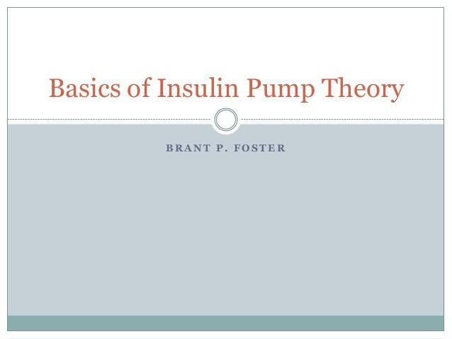 B R A N T P . F O S T E R Basics of Insulin Pump Theory