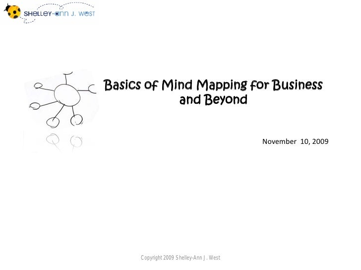 Basics of Mind Mapping for Business             and Beyond                                             November 10, 2009  ...