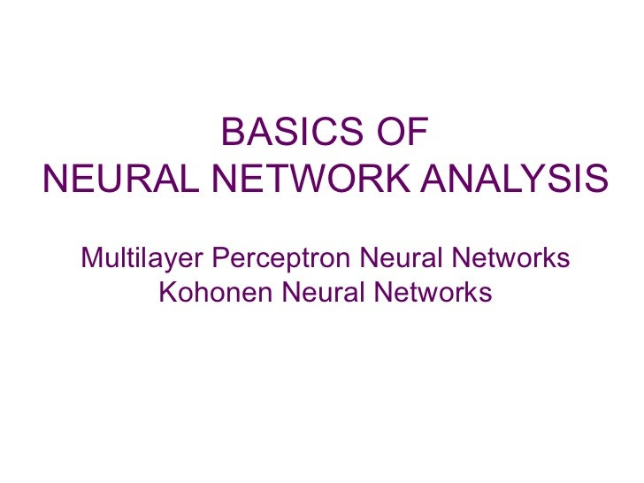 BASICS OFNEURAL NETWORK ANALYSIS Multilayer Perceptron Neural Networks        Kohonen Neural Networks