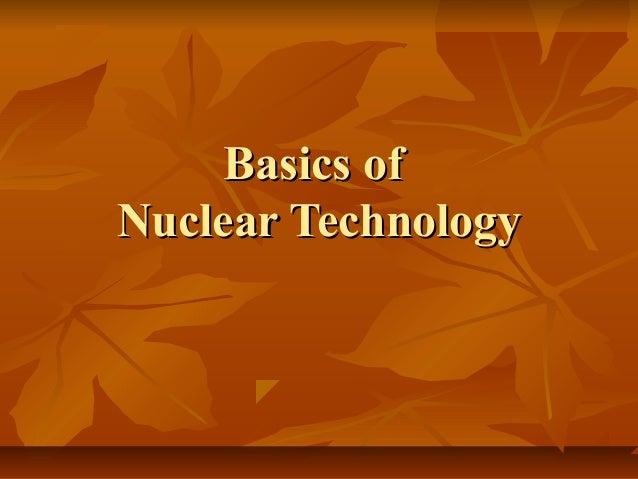 Basics ofBasics of Nuclear TechnologyNuclear Technology
