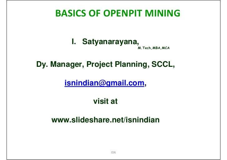 BASICS OF OPENPIT MINING         I. Satyanarayana,                          M.Tech,MBA,MCADy. Manager, Project Planning, S...