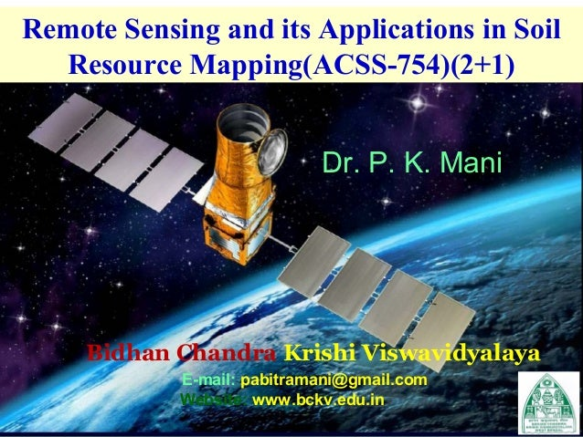 Remote Sensing and its Applications in Soil Resource Mapping(ACSS-754)(2+1) Dr. P. K. Mani  Bidhan Chandra Krishi Viswavid...