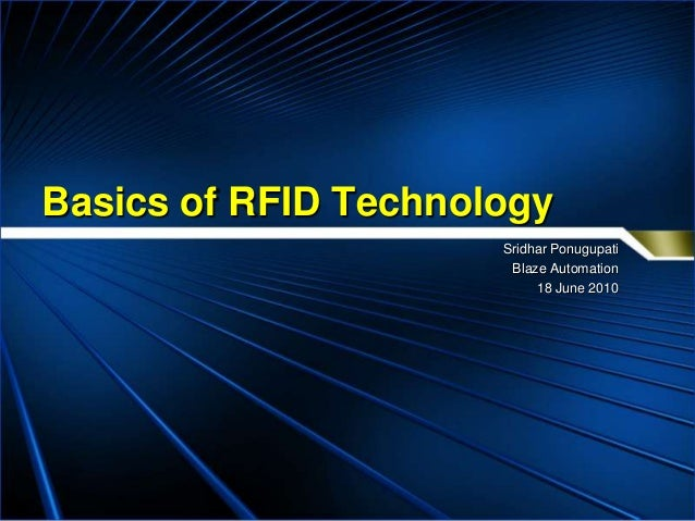 Basics of RFID Technology                      Sridhar Ponugupati                       Blaze Automation                  ...