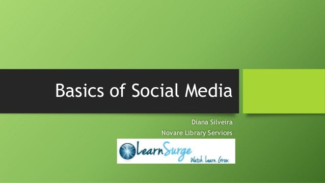 Basics of Social Media Diana Silveira Novare Library Services