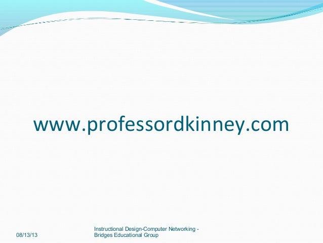 www.professordkinney.com 08/13/13 Instructional Design-Computer Networking - Bridges Educational Group
