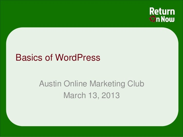 Basics of WordPress     Austin Online Marketing Club            March 13, 2013